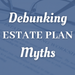 Debunking Estate Plan Myths For Staten Island Taxpayers